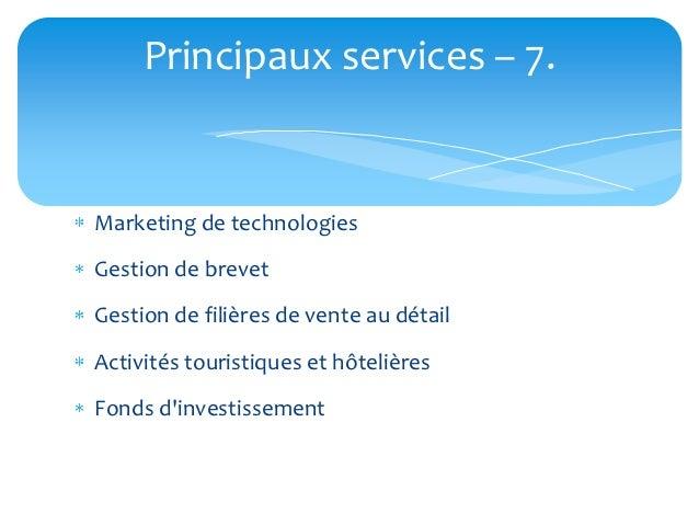 Principaux services – 7.Marketing de technologiesGestion de brevetGestion de filières de vente au détailActivités touristi...