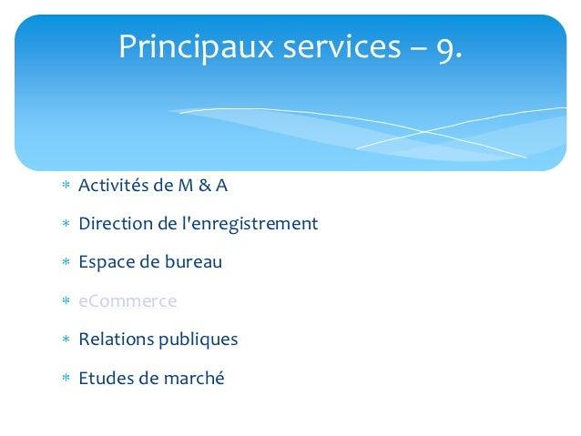 Principaux services – 9.Activités de M & ADirection de lenregistrementEspace de bureaueCommerceRelations publiquesEtudes d...