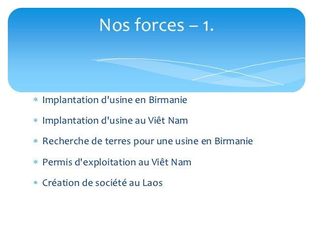 Nos forces – 1.Implantation dusine en BirmanieImplantation dusine au Viêt NamRecherche de terres pour une usine en Birmani...