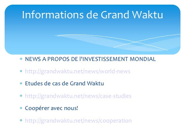 Informations de Grand WaktuNEWS A PROPOS DE lINVESTISSEMENT MONDIALhttp://grandwaktu.net/news/world-newsEtudes de cas de G...