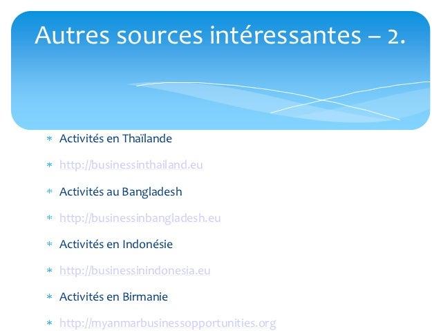 Autres sources intéressantes – 2.  Activités en Thaïlande  http://businessinthailand.eu  Activités au Bangladesh  http://b...