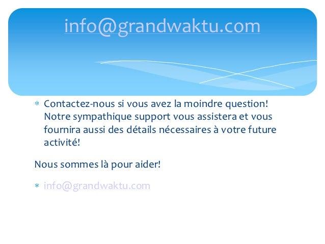 info@grandwaktu.com Contactez-nous si vous avez la moindre question! Notre sympathique support vous assistera et vous four...