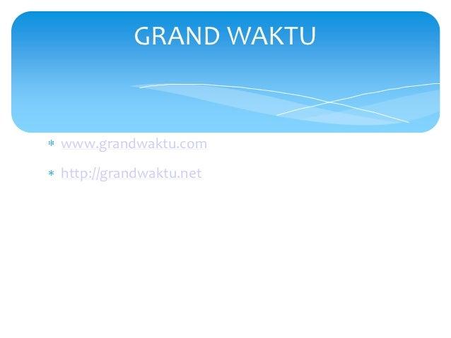 GRAND WAKTUwww.grandwaktu.comhttp://grandwaktu.net