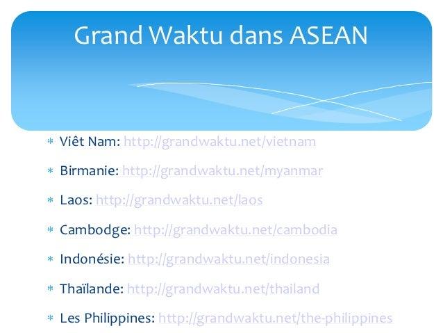 Grand Waktu dans ASEANViêt Nam: http://grandwaktu.net/vietnamBirmanie: http://grandwaktu.net/myanmarLaos: http://grandwakt...