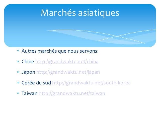 Marchés asiatiquesAutres marchés que nous servons:Chine http://grandwaktu.net/chinaJapon http://grandwaktu.net/japanCorée ...