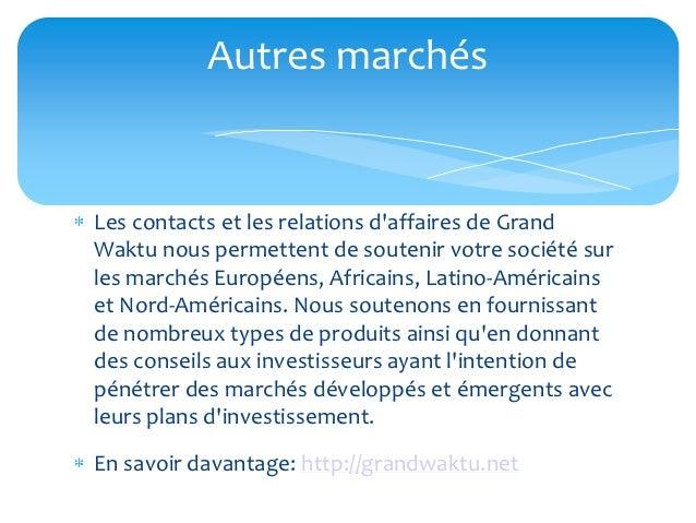Autres marchésLes contacts et les relations daffaires de GrandWaktu nous permettent de soutenir votre société surles march...
