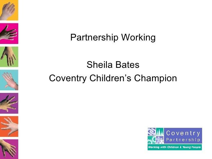 Partnership Working Sheila Bates Coventry Children's Champion