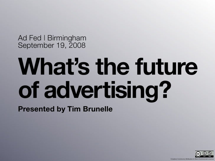 Ad Fed | Birmingham September 19, 2008   What's the future of advertising? Presented by Tim Brunelle                      ...