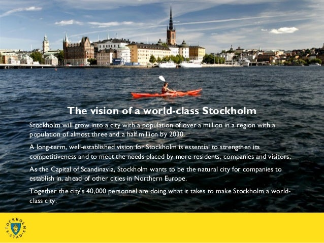 The vision of a world-class Stockholm Stockholm will grow into a city with a population of over a million in a region with...
