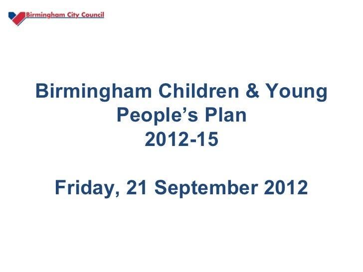 Birmingham Children & Young       People's Plan          2012-15 Friday, 21 September 2012