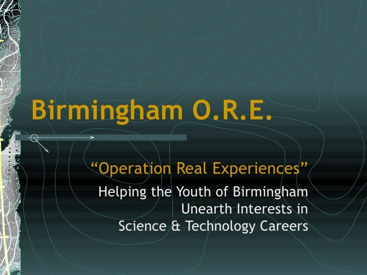 """Birmingham O.R.E. """" Operation Real Experiences"""" Helping the Youth of Birmingham Unearth Interests in Science & Technology ..."""