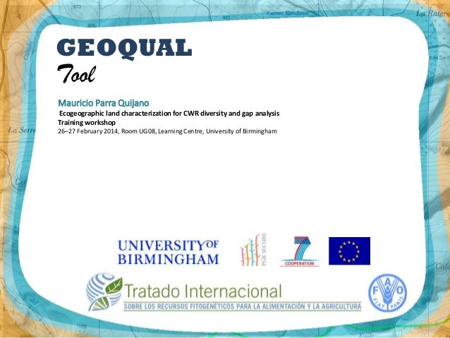 GEOQUAL  Tool  Mauricio Parra Quijano Ecogeographic land characterization for CWR diversity and gap analysis Training work...