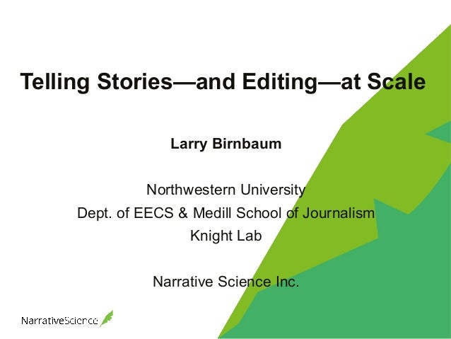 Telling Stories—and Editing—at Scale Larry Birnbaum Northwestern University Dept. of EECS & Medill School of Journalism Kn...