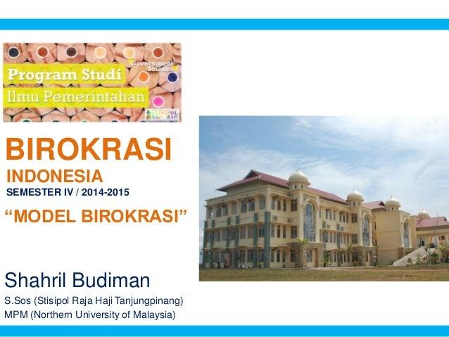 BIROKRASI Shahril Budiman S.Sos (Stisipol Raja Haji Tanjungpinang) MPM (Northern University of Malaysia) INDONESIA SEMESTE...