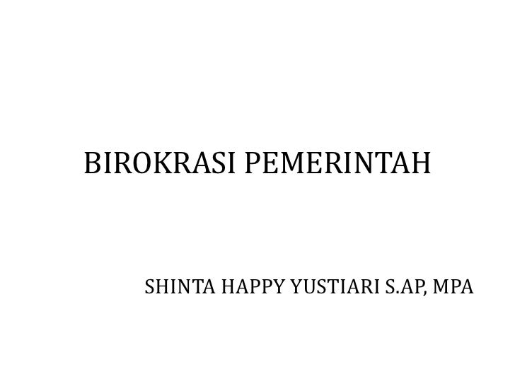 BIROKRASI PEMERINTAH   SHINTA HAPPY YUSTIARI S.AP, MPA