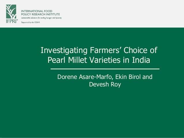 Investigating Farmers' Choice of Pearl Millet Varieties in India Dorene Asare-Marfo, Ekin Birol and Devesh Roy
