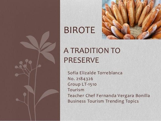 BIROTE  A TRADITION TO  PRESERVE  Sofía Elizalde Torreblanca  No. 2184326  Group LT-1510  Tourism  Teacher Chef Fernanda V...