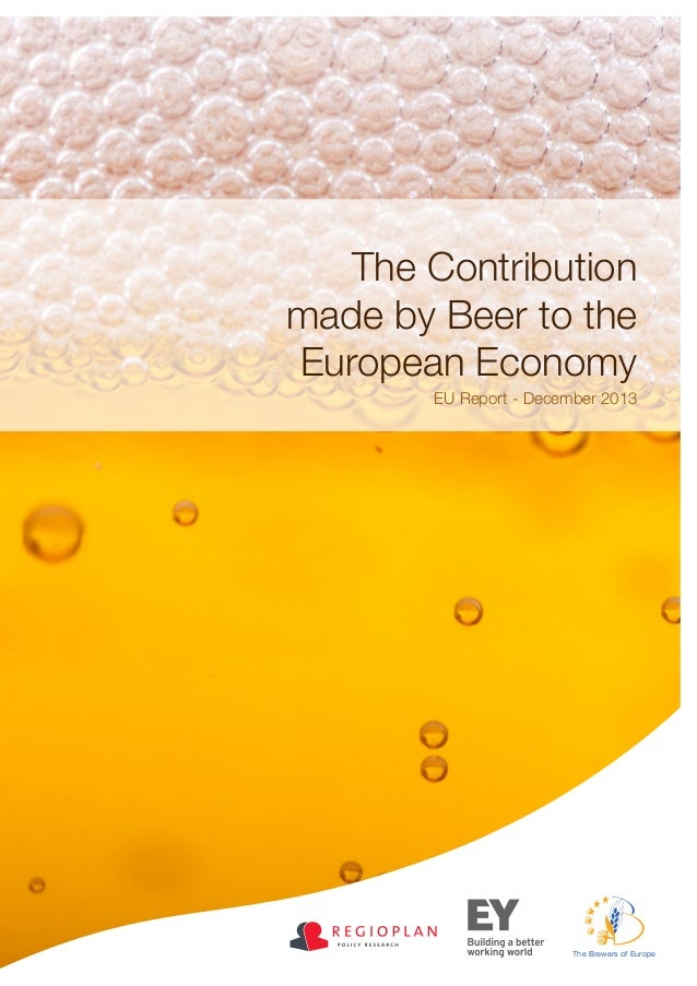 The Contribution made by Beer to the European Economy EU Report - December 2013  The Brewers of Europe