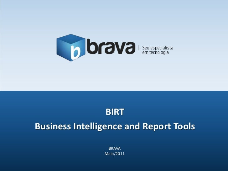 BIRT<br />Business Intelligence and Report Tools <br />BRAVA<br />Maio/2011<br />