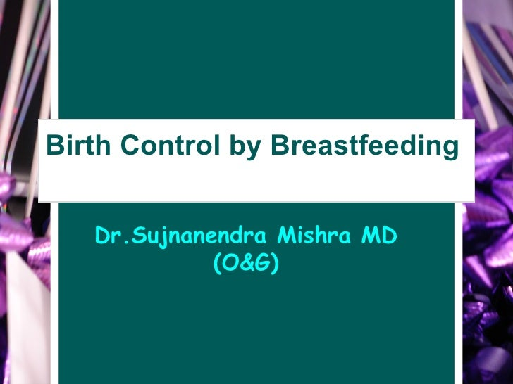 Birth Control by Breastfeeding  Dr.Sujnanendra Mishra MD (O&G)