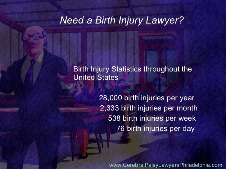Need a Birth Injury Lawyer? <ul><li>Birth Injury Statistics throughout the United States </li></ul><ul><ul><li>28,000 birt...