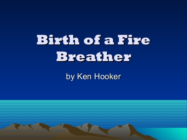 Birth of a FireBirth of a Fire BreatherBreather by Ken Hookerby Ken Hooker