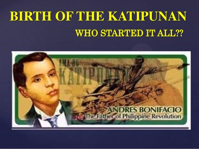 BIRTH OF THE KATIPUNAN        WHO STARTED IT ALL??