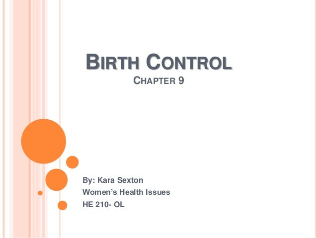 BIRTH CONTROL CHAPTER 9  By: Kara Sexton Women's Health Issues HE 210- OL