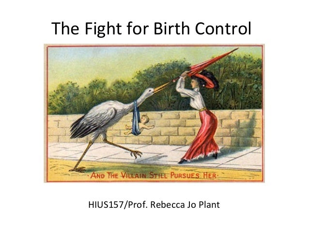 The Fight for Birth Control HIUS157/Prof. Rebecca Jo Plant