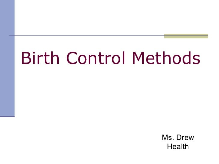 Birth Control Methods Ms. Drew Health