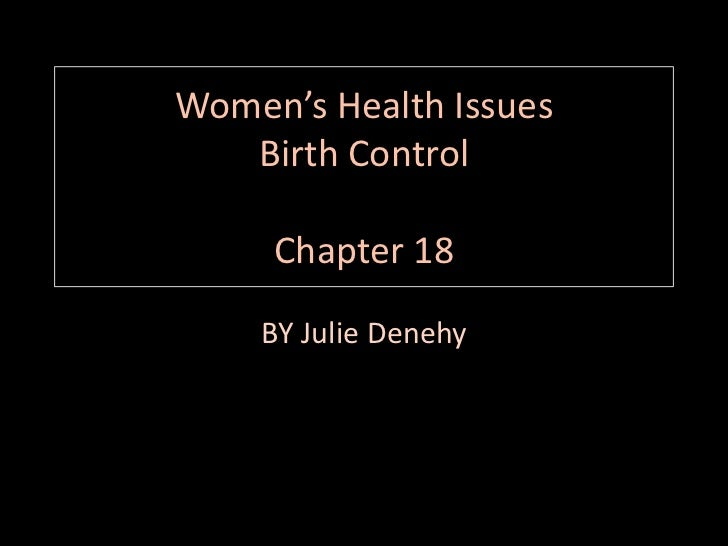 Women's Health IssuesBirth ControlChapter 18<br />BY Julie Denehy<br />