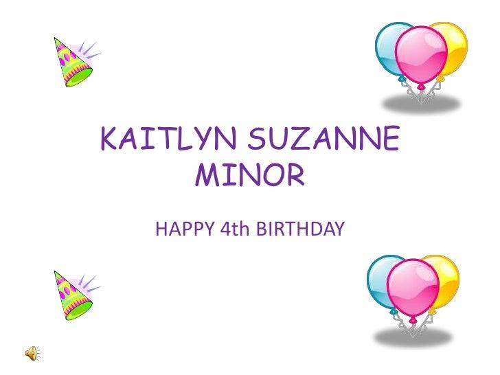 KAITLYN SUZANNE MINOR<br />HAPPY 4th BIRTHDAY<br />