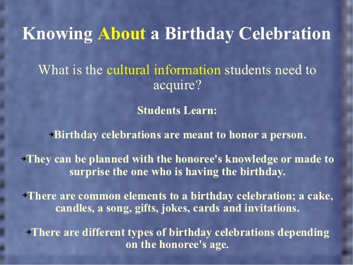 Knowing  About  a Birthday Celebration <ul><li>What is the  cultural information  students need to acquire? </li></ul><ul>...