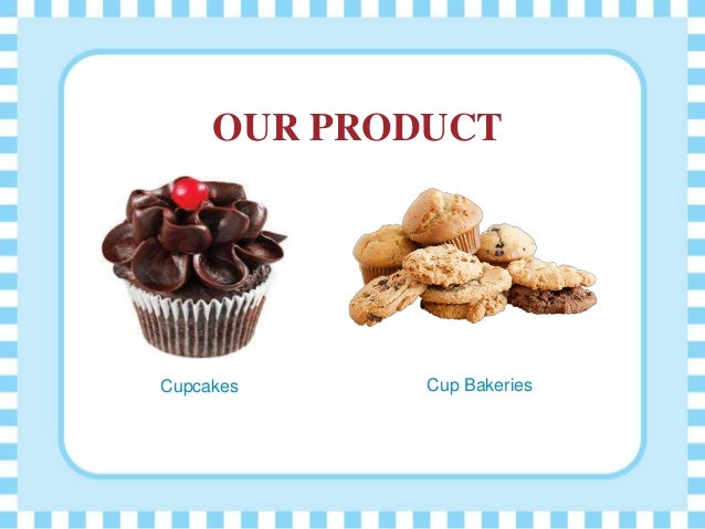 OUR PRODUCT Cupcakes Cup Bakeries