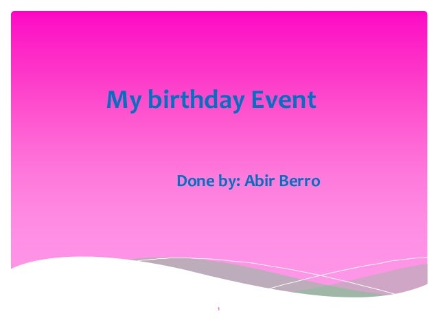 My birthday Event Done by: Abir Berro 1