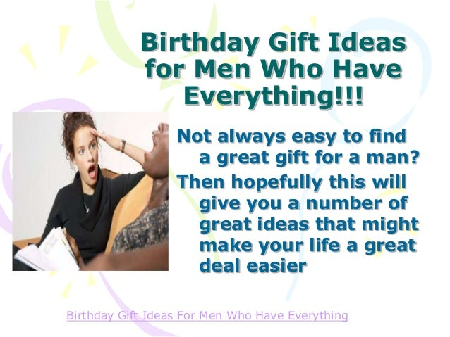birthday-gift-ideas-for-men-who-have-everything-2-638.jpg?cbu003d1385882416  sc 1 st  SlideShare & Birthday Gift Ideas For Men Who Have Everything
