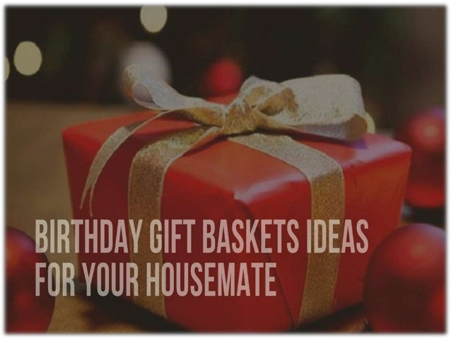 Birthday Gift Ideas Or Birthday Gift Hampers For The Housemate