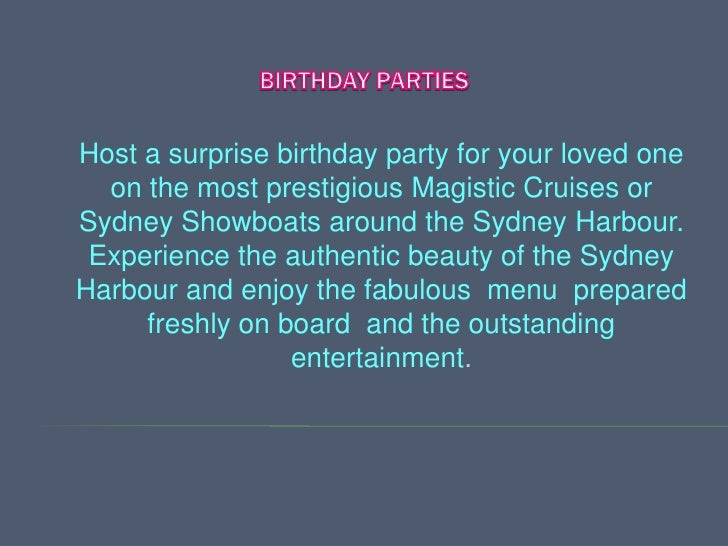 Host a surprise birthday party for your loved one  on the most prestigious Magistic Cruises orSydney Showboats around the ...