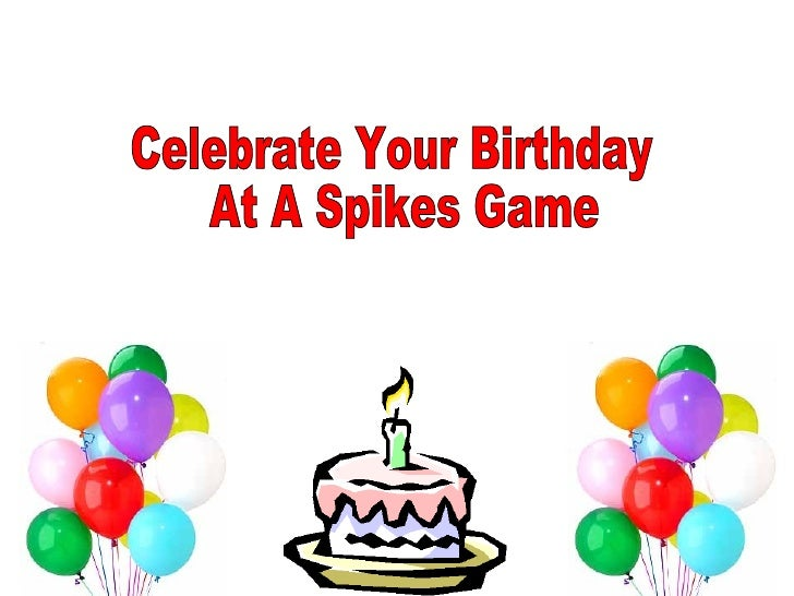 Celebrate Your Birthday At A Spikes Game