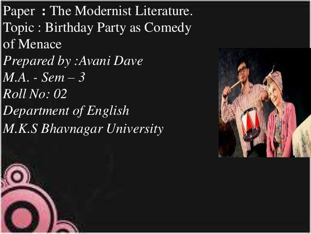 Paper : The Modernist Literature. Topic : Birthday Party as Comedy of Menace Prepared by :Avani Dave M.A. - Sem – 3 Roll N...