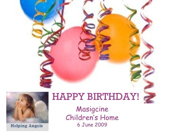 HAPPY BIRTHDAY! Masigcine Children's Home 6 June 2009