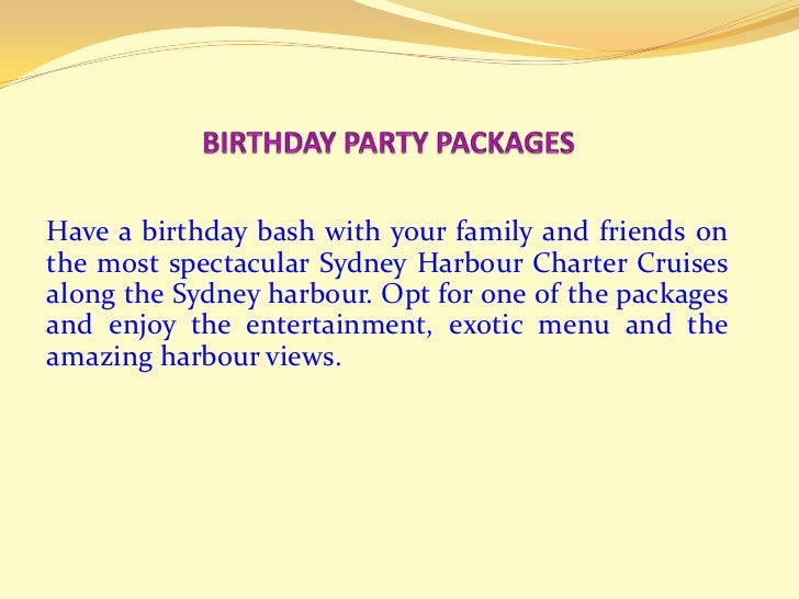 BIRTHDAY PARTY PACKAGES <br />Have a birthday bash with your family and friends on the most spectacular Sydney Harbour Cha...