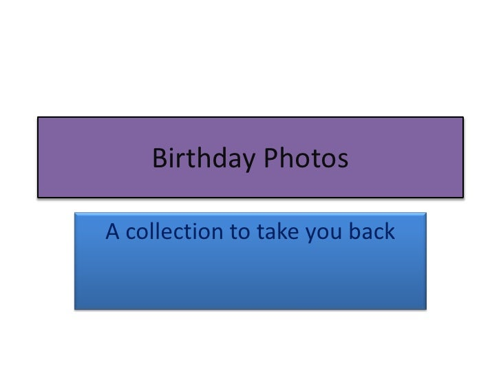 Birthday Photos<br />A collection to take you back<br />