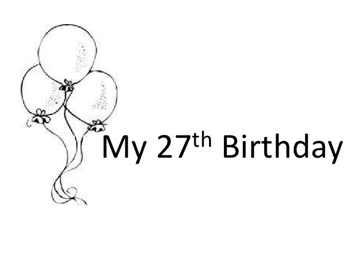 My 27th Birthday<br />