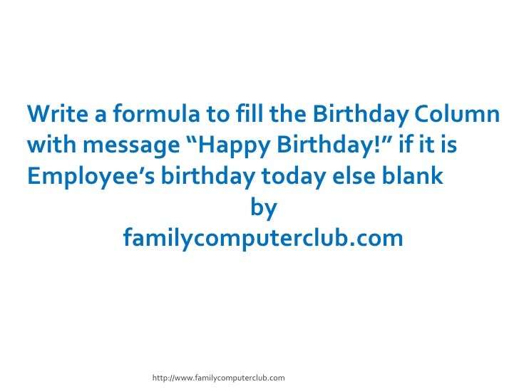 "Write a formula to fill the Birthday Column <br />with message ""Happy Birthday!"" if it is Employee's birthday today else b..."