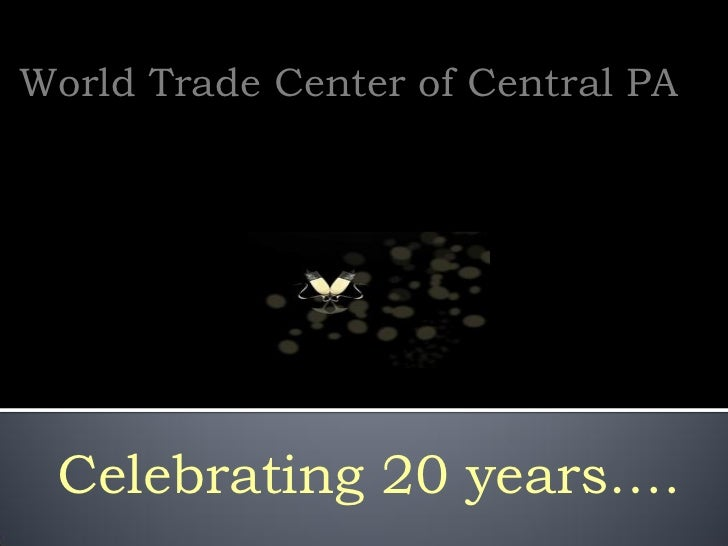 World Trade Center of Central PA Celebrating 20 years….