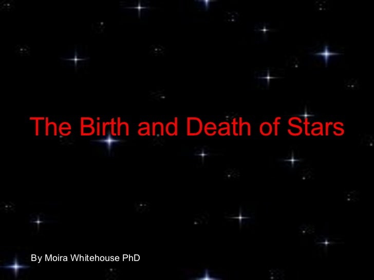 The Birth and Death of Stars By Moira Whitehouse PhD