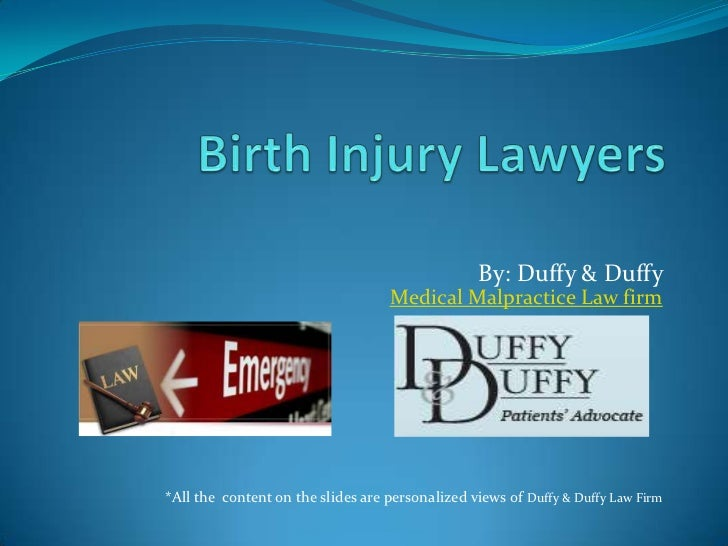 Birth Injury Lawyers<br />           By: Duffy & Duffy Medical Malpractice Law firm<br />*All the  content on the slides a...