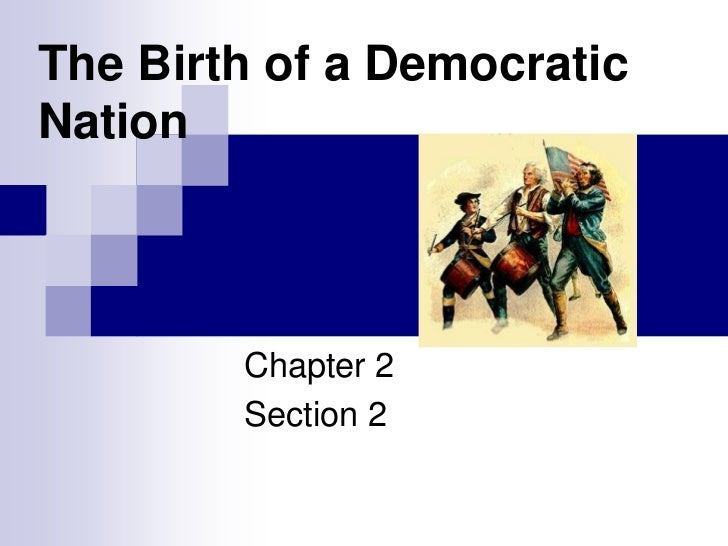 The Birth of a DemocraticNation        Chapter 2        Section 2