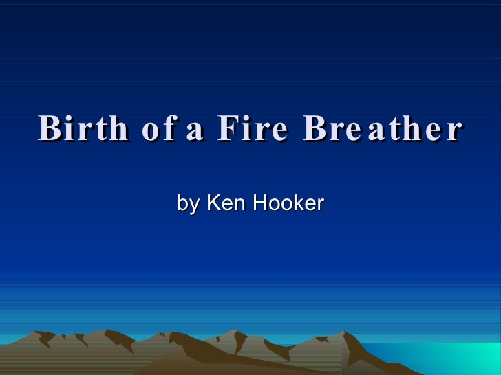 Birth of a Fire Breather by Ken Hooker